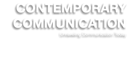 CONTEMPORARY COMMUNICATION Unraveling Communication Today